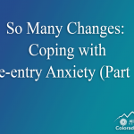 So Many Changes – Coping with Re-entry Anxiety (Part 1)