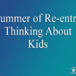 Summer of Re-entry – Thinking About Kids