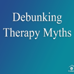 Debunking Therapy Myths