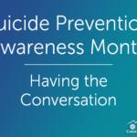 Suicide Prevention Awareness Month Pt 2 – Having the Conversation