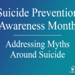 Suicide Prevention Awareness Month – Addressing Myths Around Suicide